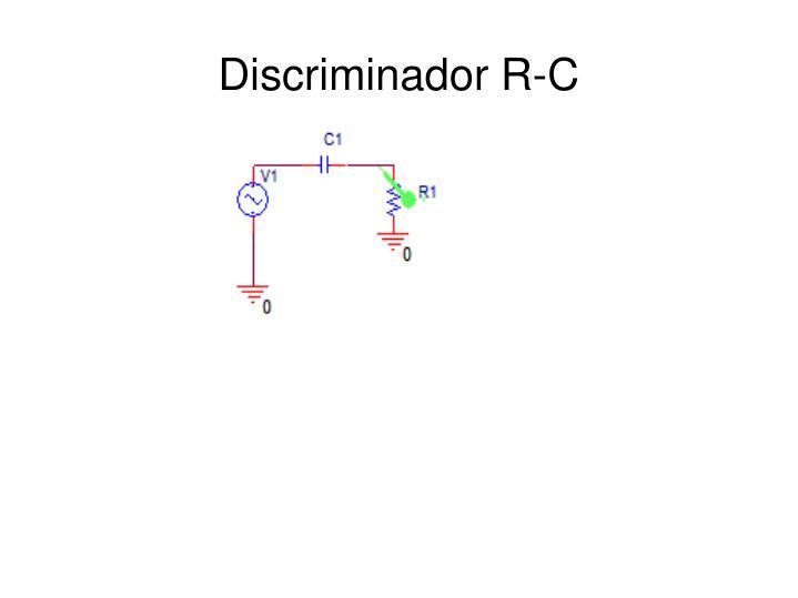 Discriminador R-C