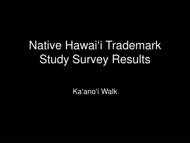 Native hawai i trademark study survey results