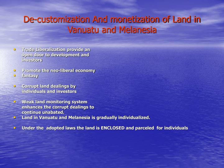 De-customization And monetization of Land in Vanuatu and Melanesia
