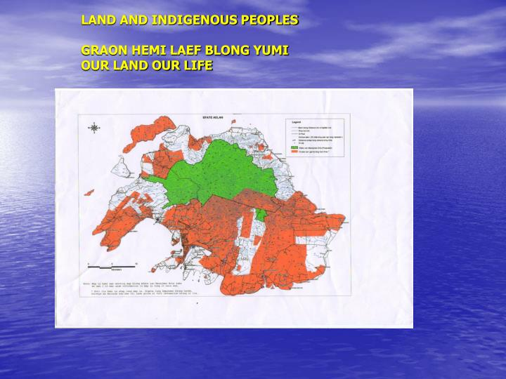 LAND AND INDIGENOUS PEOPLES