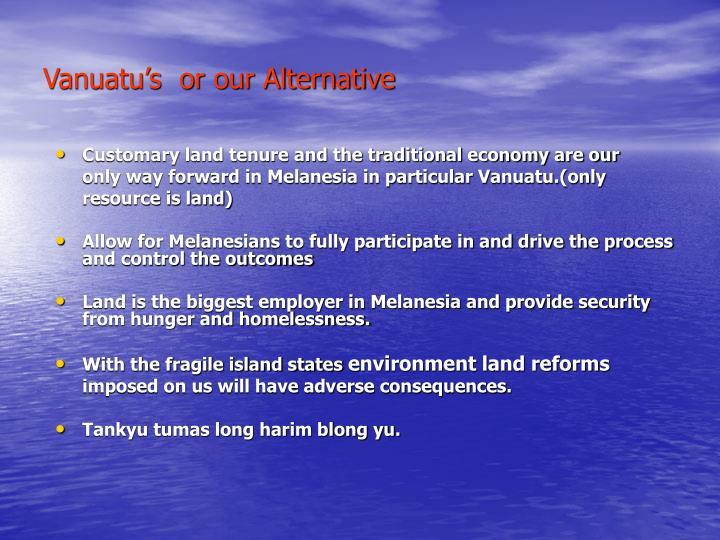 Vanuatu's  or our Alternative