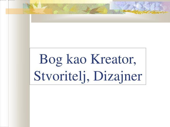 Bog kao Kreator, Stvoritelj, Dizajner