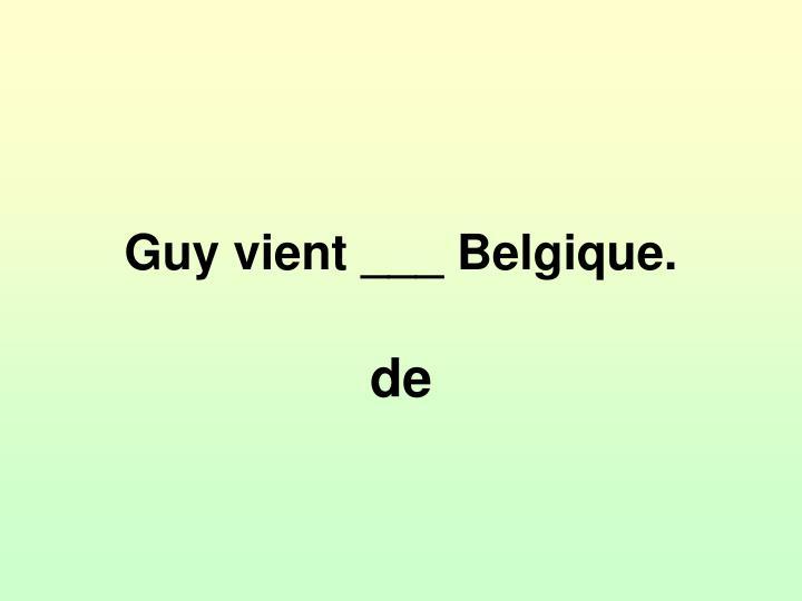 Guy vient ___ Belgique.