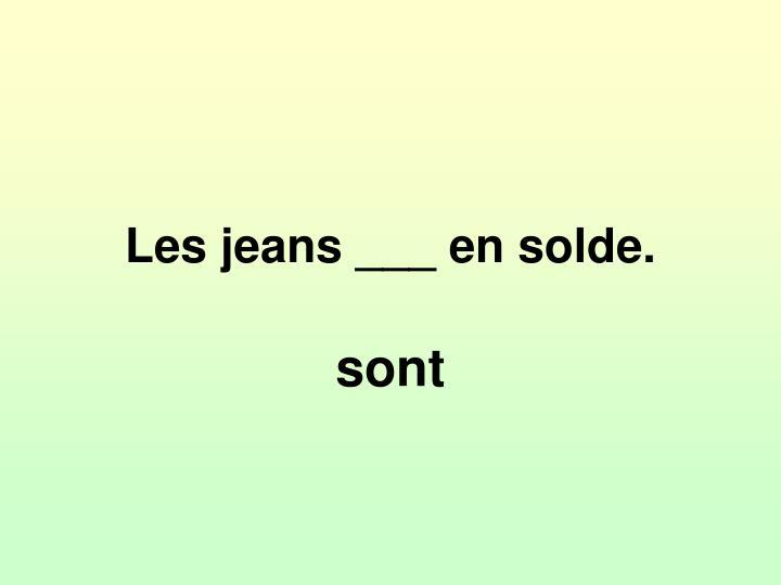 Les jeans ___ en solde.