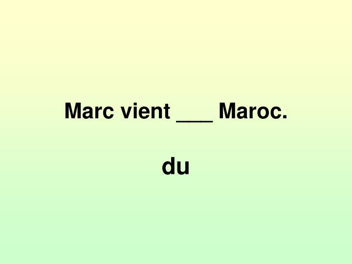 Marc vient ___ Maroc.
