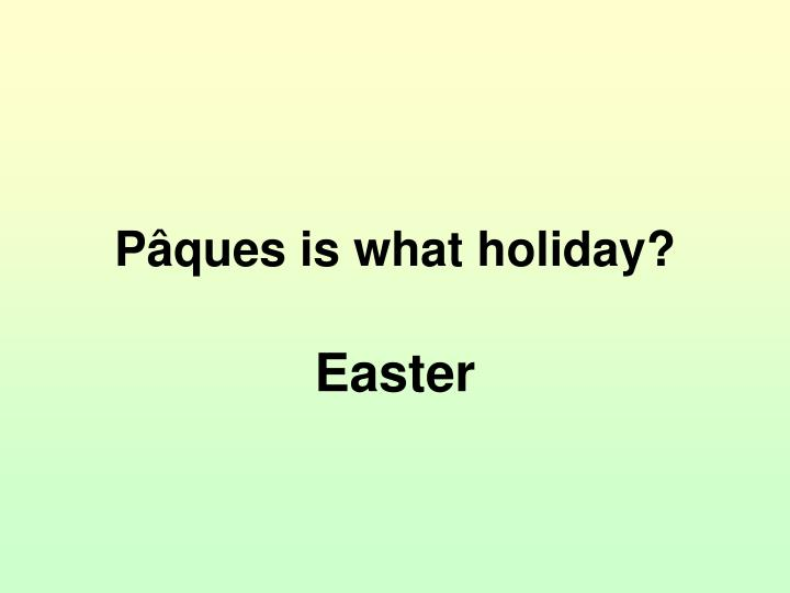Pâques is what holiday?