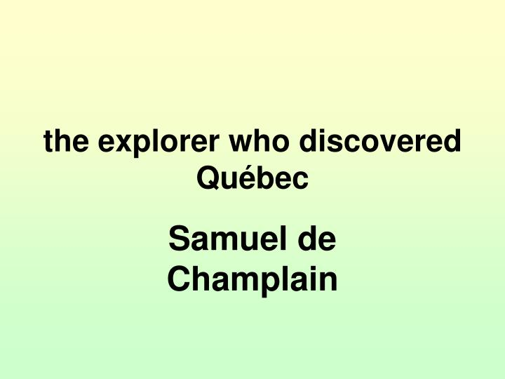 the explorer who discovered Québec