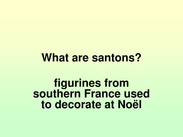 What are santons?
