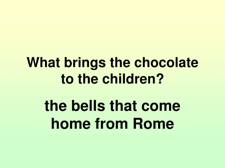 What brings the chocolate to the children?