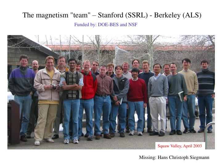 "The magnetism ""team"" – Stanford (SSRL) - Berkeley (ALS)"