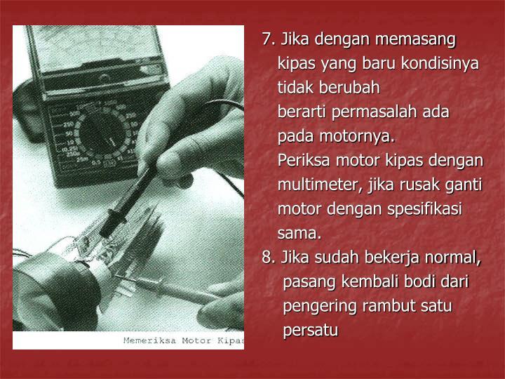 7. Jika dengan memasang