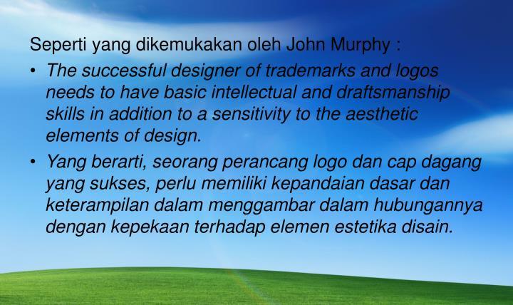 Seperti yang dikemukakan oleh John Murphy :