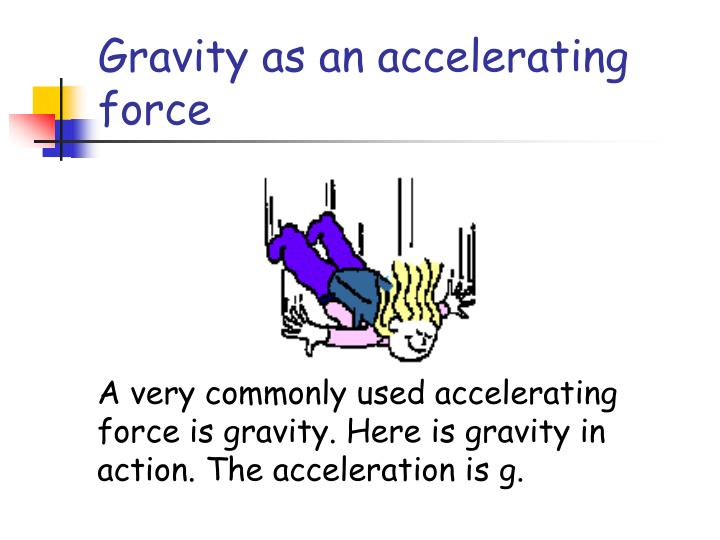 Gravity as an accelerating force