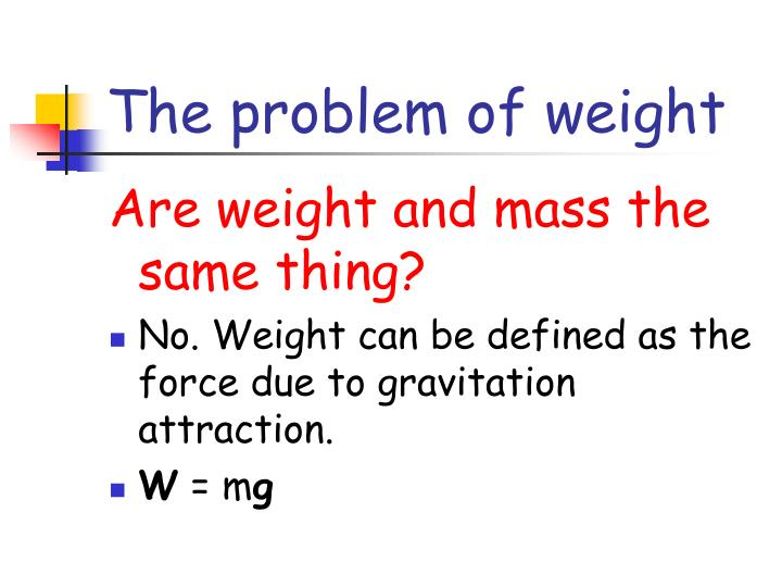 The problem of weight