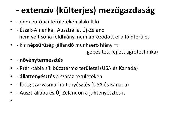 - extenzív (külterjes) mezőgazdaság