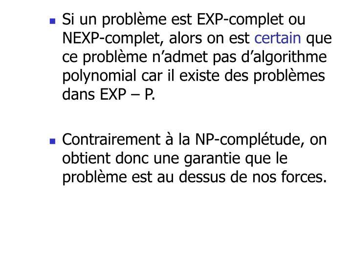 Si un problème est EXP-complet ou NEXP-complet, alors on est