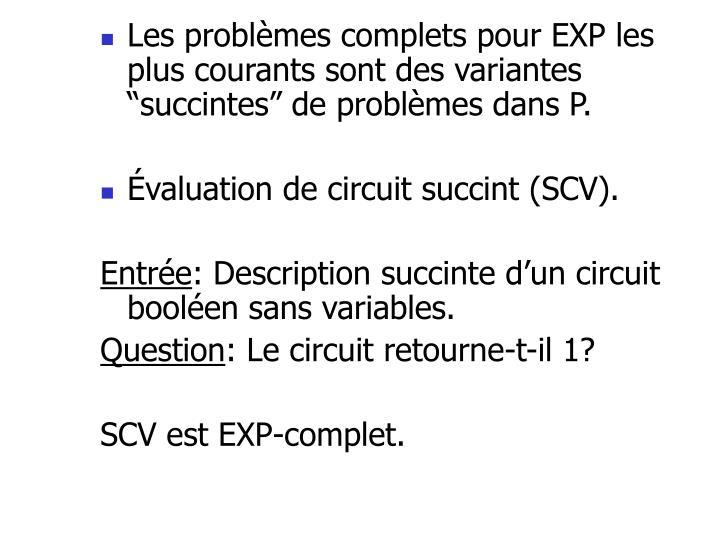 """Les problèmes complets pour EXP les plus courants sont des variantes """"succintes"""" de problèmes dans P."""