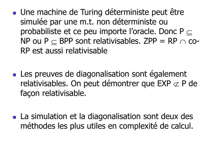 Une machine de Turing déterministe peut être simulée par une m.t. non déterministe ou probabiliste et ce peu importe l'oracle. Donc P