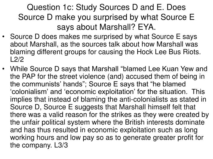 Question 1c: Study Sources D and E. Does Source D make you surprised by what Source E says about Marshall? EYA.