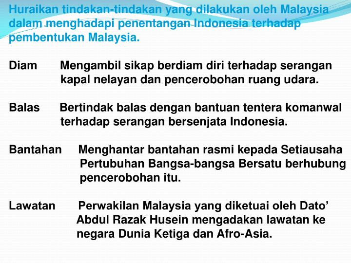 Huraikan tindakan-tindakan yang dilakukan oleh Malaysia dalam menghadapi penentangan Indonesia terhadap pembentukan Malaysia.