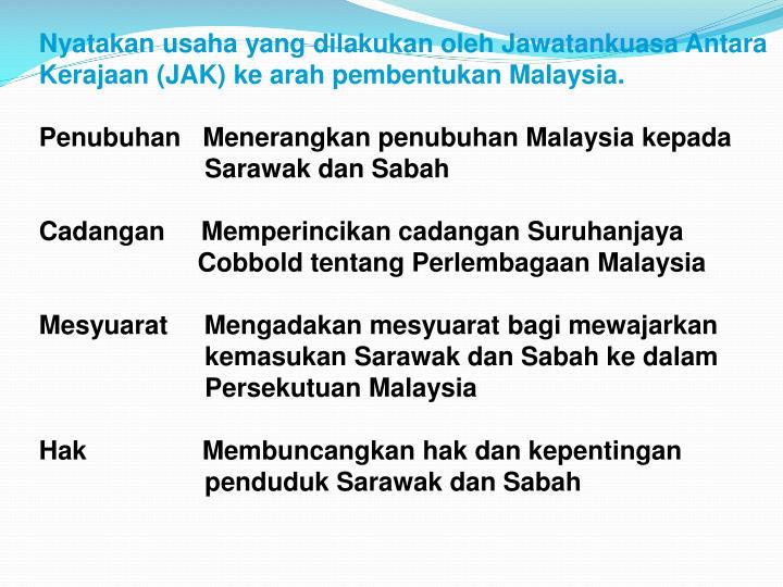 Nyatakan usaha yang dilakukan oleh Jawatankuasa Antara Kerajaan (JAK) ke arah pembentukan Malaysia.