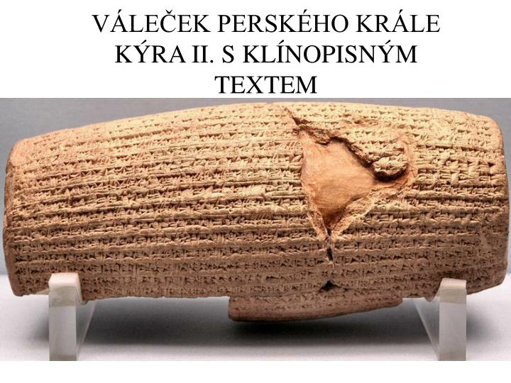 VÁLEČEK PERSKÉHO KRÁLE KÝRA II. S KLÍNOPISNÝM TEXTEM