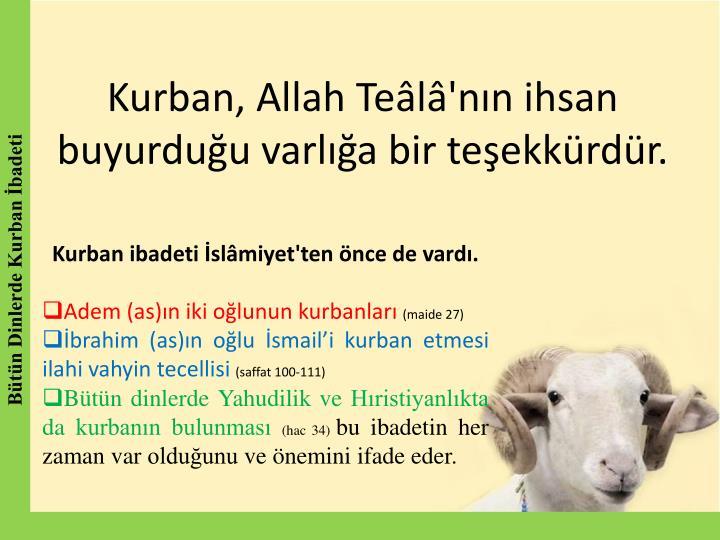 Kurban, Allah Teâlâ'nın ihsan buyurduğu varlığa bir teşekkürdür.