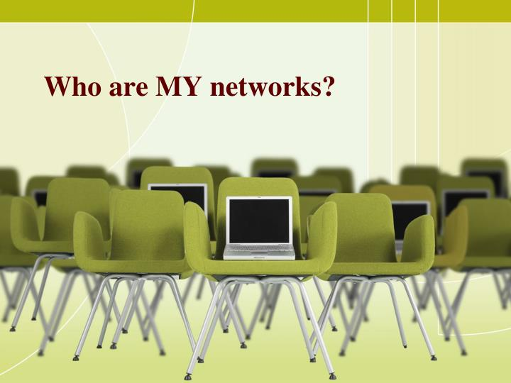 Who are MY networks?