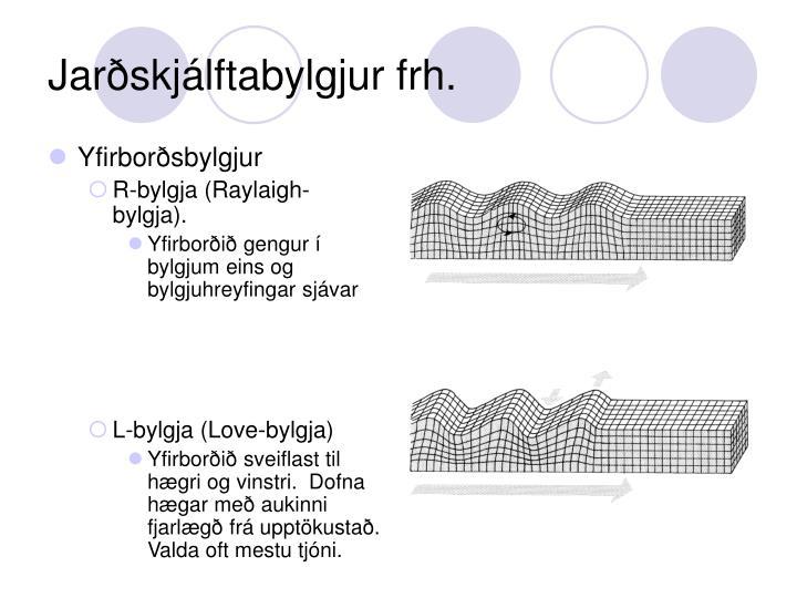 Jarðskjálftabylgjur frh.