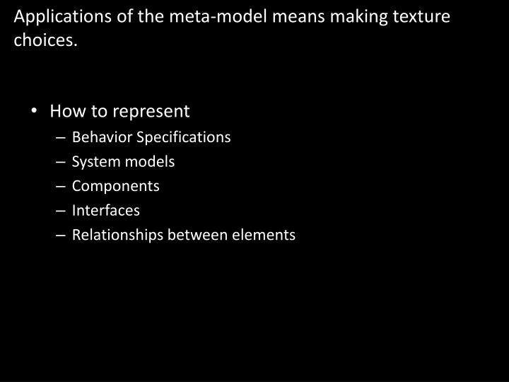 Applications of the meta model means making texture choices