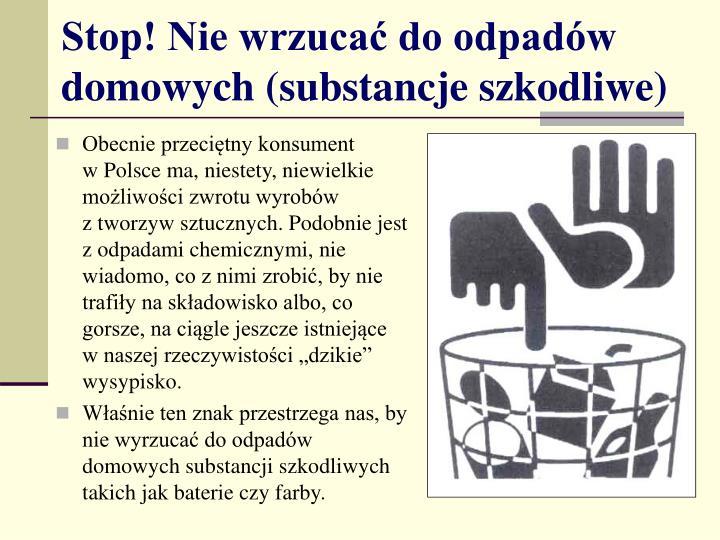 Stop! Nie wrzucać do odpadów domowych (substancje szkodliwe)