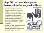 stop nie wrzuca do odpad w domowych substancje szkodliwe