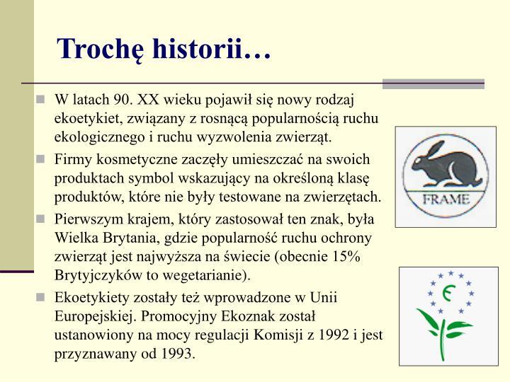 W latach 90. XX wieku pojawił się nowy rodzaj ekoetykiet, związany z rosnącą popularnością ruchu ekologicznego i ruchu wyzwolenia zwierząt.