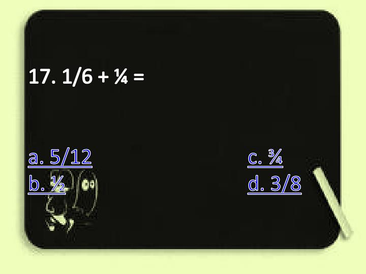17. 1/6 + ¼ =
