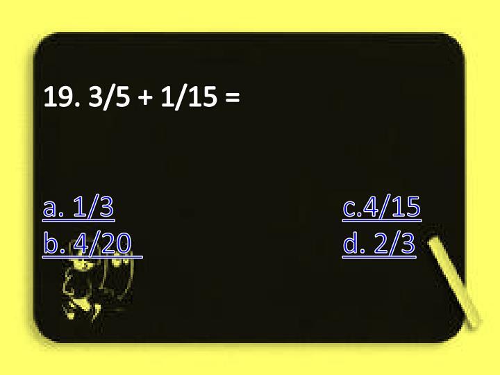 19. 3/5 + 1/15 =