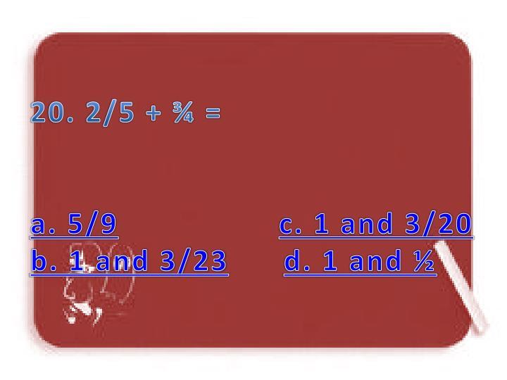 20. 2/5 + ¾ =