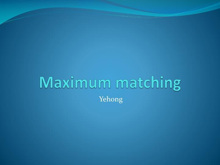 Maximum matching