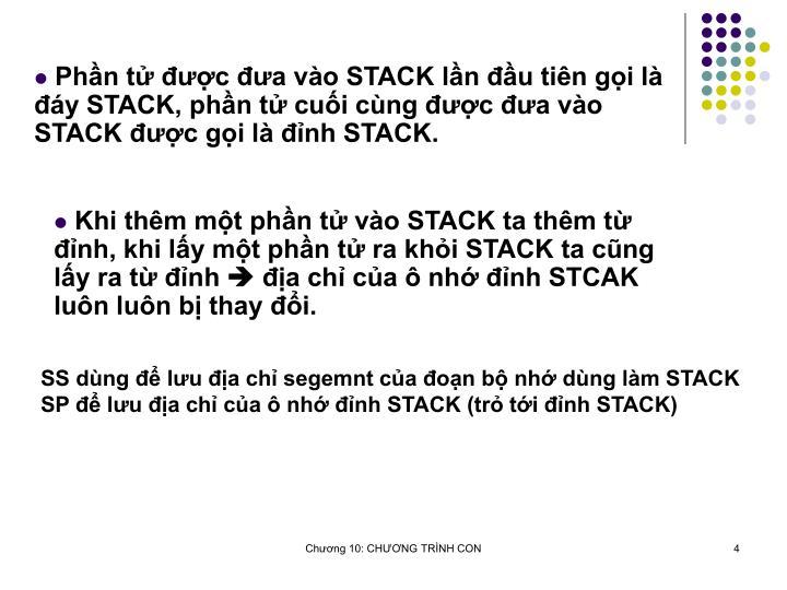 Phn t c a vo STACK ln u tin gi l y STACK, phn t cui cng c a vo STACK c gi l nh STACK.