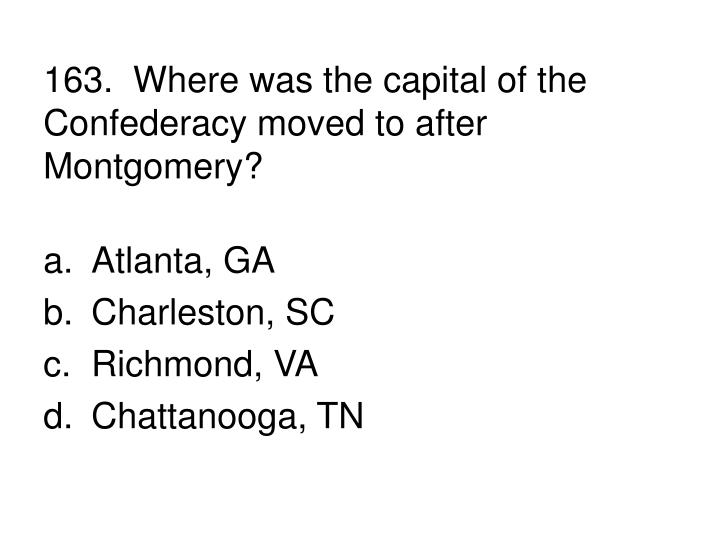 163.  Where was the capital of the Confederacy moved to after Montgomery?