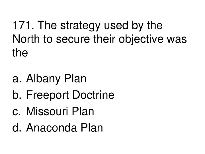 171. The strategy used by the North to secure their objective was the