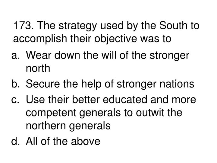173. The strategy used by the South to accomplish their objective was to