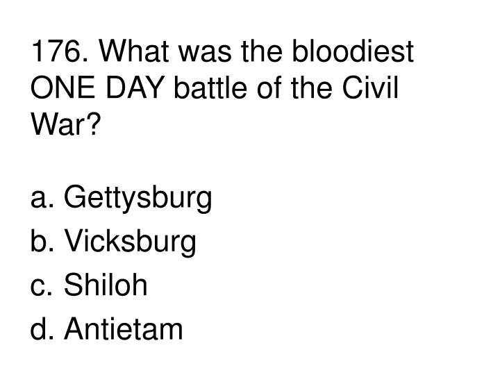 176. What was the bloodiest ONE DAY battle of the Civil War?