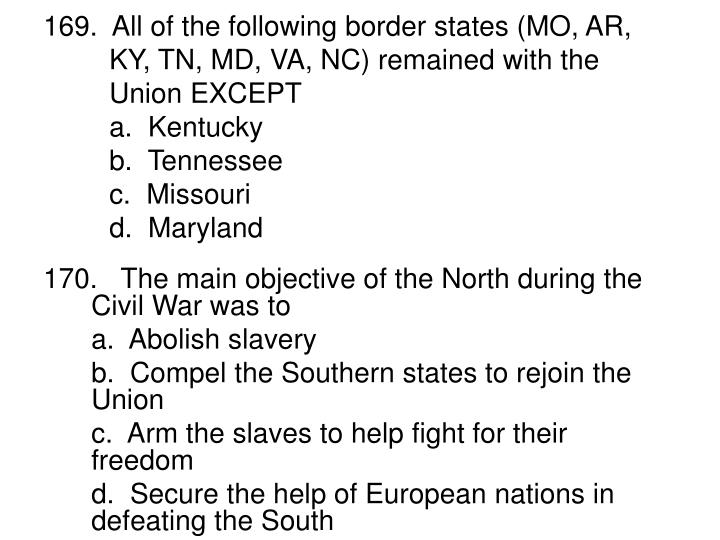 169.  All of the following border states (MO, AR, KY, TN, MD, VA, NC) remained with the Union EXCEPT