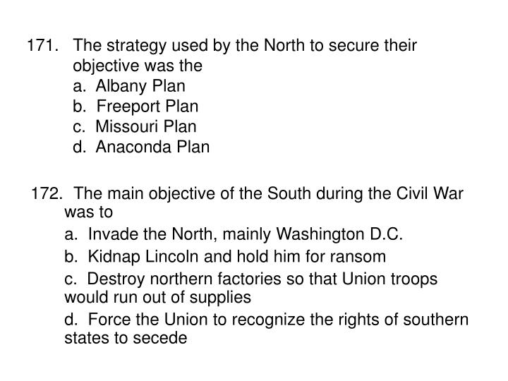 171.The strategy used by the North to secure their objective was the