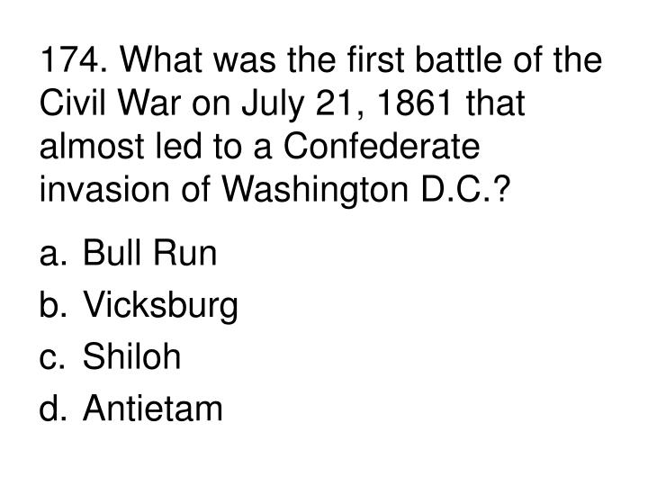 174. What was the first battle of the Civil War on July 21, 1861 that almost led to a Confederate invasion of Washington D.C.?