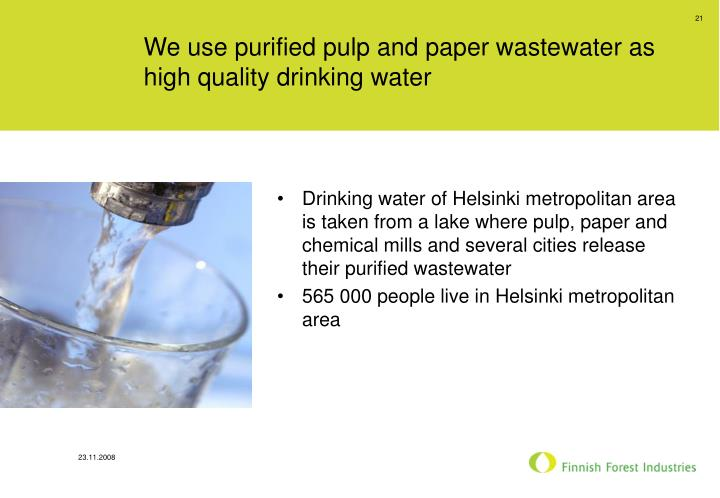 We use purified pulp and paper wastewater as high quality drinking water