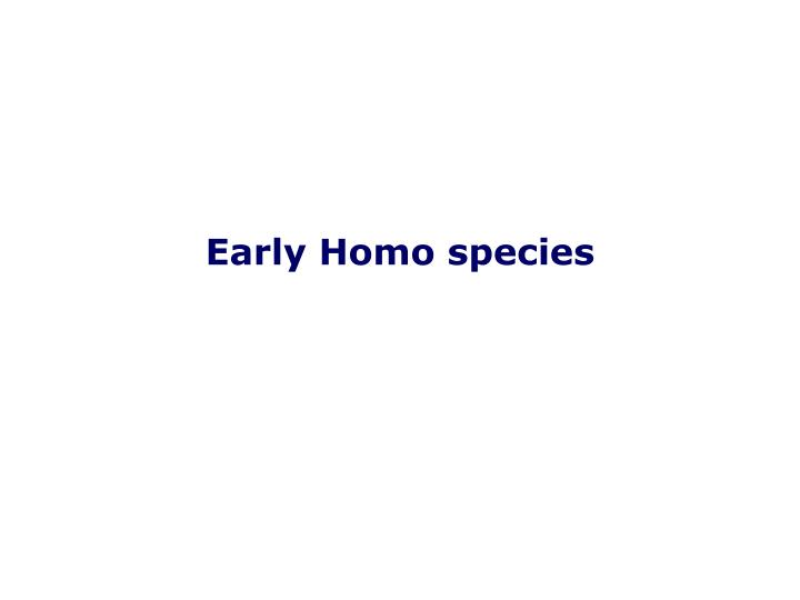 Early Homo species
