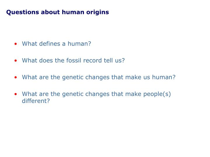 Questions about human origins