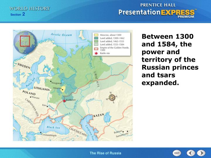 Between 1300 and 1584, the power and territory of the Russian princes and tsars  expanded.