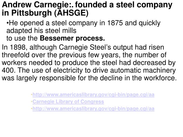 Andrew Carnegie:.founded a steel company in Pittsburgh (AHSGE)